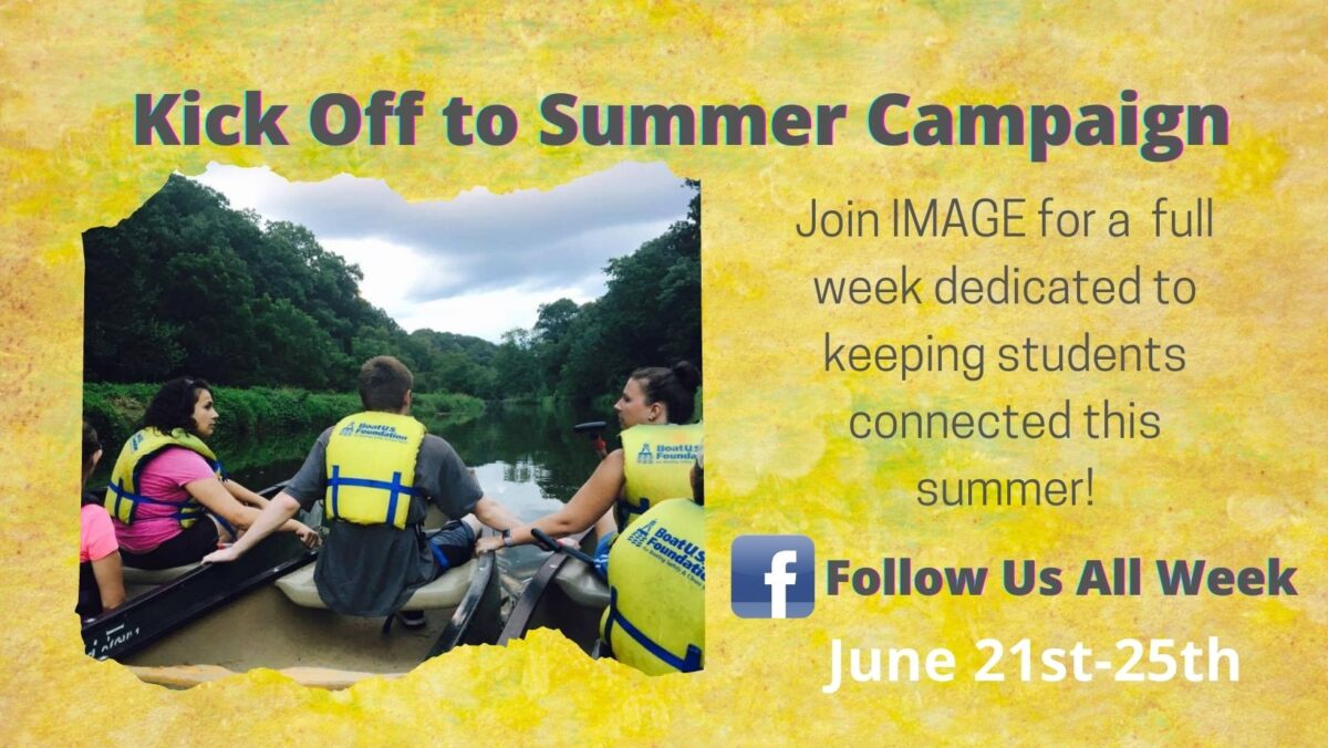 """On a yellow background and picture of three people in lifejackets sitting in kayaks on a river, the title is """"kickoff to summer campaign"""" with the following text: Join IMAGE for a full week dedicated to keeping kids connected this summer. Follow us on Facebook the week of June 21st-25th."""